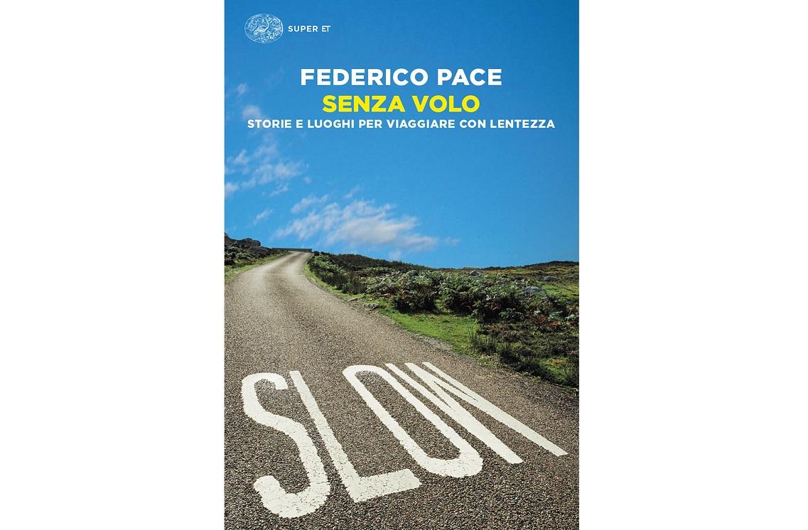 Federico Pace -Senza volo. Storie e luoghi per viaggiare con lentezza.